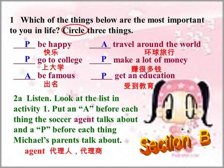 1 Which of the things below are the most important to you in life? Circle three things. be happy travel around the world go to college make a lot of money.