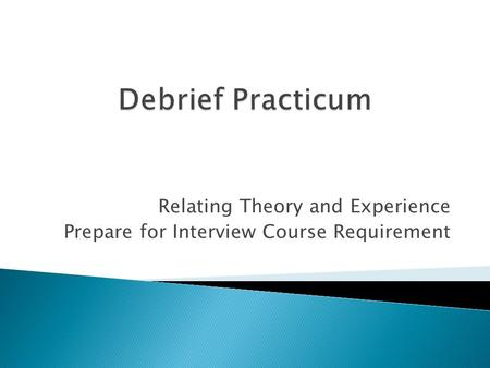Relating Theory and Experience Prepare for Interview Course Requirement.