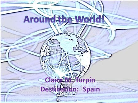 Claire M. Turpin Destination: Spain. Map of Spain.