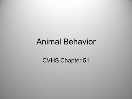 "Animal Behavior CVHS Chapter 51. Behavior What an animal does and how it does it Proximate causation – ""how"" –environmental stimuli, genetics, anatomy."
