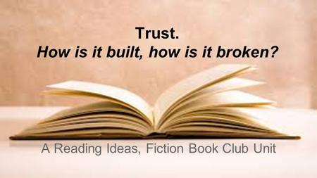 Trust. How is it built, how is it broken? A Reading Ideas, Fiction Book Club Unit.