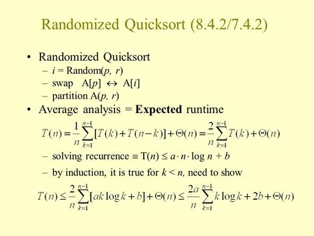 Randomized Quicksort (8.4.2/7.4.2) Randomized Quicksort –i = Random(p, r) –swap A[p]  A[i] –partition A(p, r) Average analysis = Expected runtime –solving.