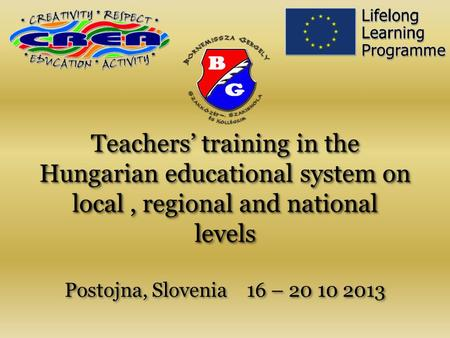 Teachers' training in the Hungarian educational system on local, regional and national levels Teachers' training in the Hungarian educational system on.