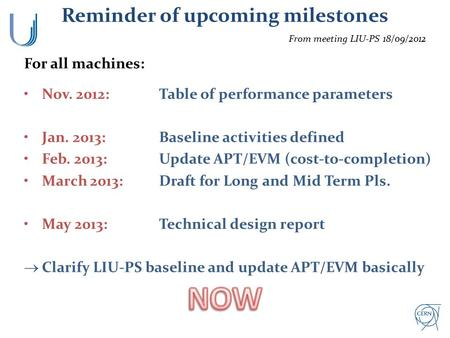 Reminder of upcoming milestones For all machines: Nov. 2012:Table of performance parameters Jan. 2013: Baseline activities defined Feb. 2013: Update APT/EVM.