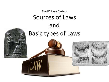 The US Legal System Sources of Laws and Basic types of Laws.