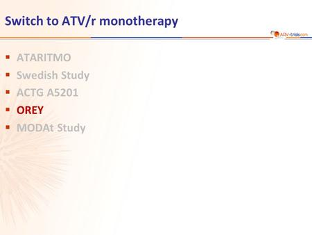 Switch to ATV/r monotherapy  ATARITMO  Swedish Study  ACTG A5201  OREY  MODAt Study.