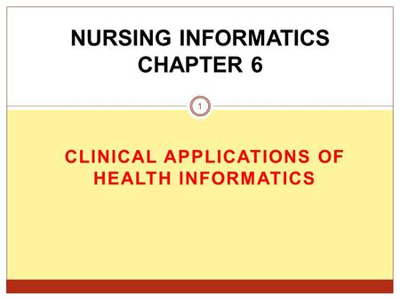 CLINICAL APPLICATIONS OF HEALTH INFORMATICS NURSING INFORMATICS CHAPTER 6 1.