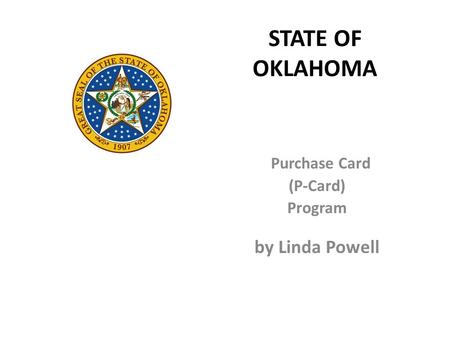 STATE OF OKLAHOMA Purchase Card (P-Card) Program by Linda Powell.