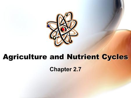 Agriculture and Nutrient Cycles Chapter 2.7. Agriculture and Nutrient Cycles The seeds, leaves, flowers and fruits of plants all contain valuable nutrients.