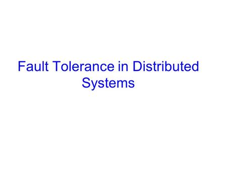 Fault Tolerance in Distributed Systems. A system's ability to tolerate failure-1 Reliability: the likelihood that a system will remain operational for.
