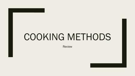 COOKING METHODS Review. For TOUGH CUTS COOKING METHODS Braising Stewing Sous Vide CUTS OF MEAT Short Ribs Corned Beef Pork Butt Lamb Shank Osso Bucco.