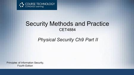 Physical Security Ch9 Part II Security Methods and Practice CET4884 Principles of Information Security, Fourth Edition.