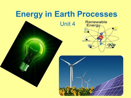 Energy in Earth Processes Unit 4. What is Energy? Energy is _____________________________ Everything that is done in the universe involves the _______________________________.