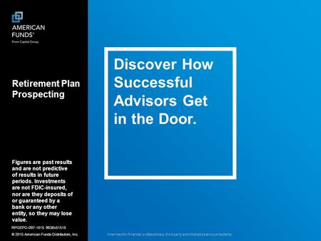 Discover How Successful Advisors Get in the Door. Retirement Plan Prospecting Intended for financial professionals, third-party administrators and consultants.
