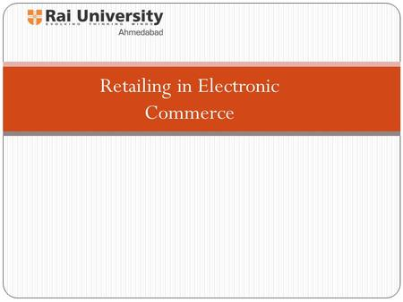 Retailing in Electronic Commerce. Internet Marketing and Electronic Retailing 2 Overview of Electronic Retailing electronic retailing (e-tailing) Retailing.