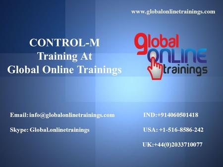 CONTROL-M Training At Global Online Trainings   IND:+914060501418 Skype: Global.onlinetrainings USA: +1-516-8586-242.