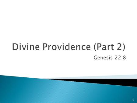 Genesis 22:8 1.  What is Providence?  Distinct from Miracles.  General Providence: God working in nature.  Specific Providence: God working in individual.