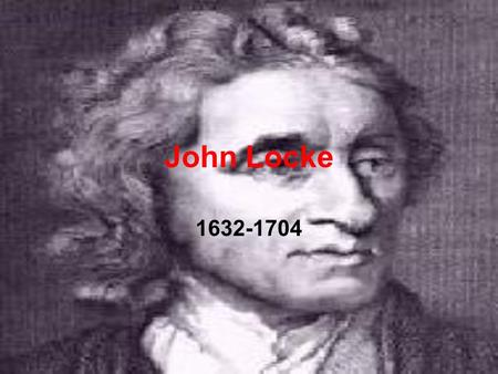 John Locke 1632-1704. Background on Locke Like Hobbes, affected by the events of the English Civil War. But, Parliamentary supporter. Influenced by reading.