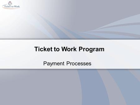 Ticket to Work Program Payment Processes. Course Objectives Identify the three criteria needed for standard payment Describe the split payment process.