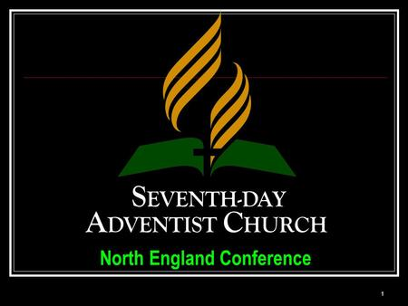 1 North England Conference S EVENTH-DAY A DVENTIST C HURCH.
