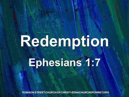 Redemption Ephesians 1:7 ROBISON STREET CHURCH OF CHRIST- EDNACHURCHOFCHRIST.ORG.