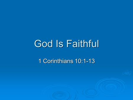 God Is Faithful 1 Corinthians 10:1-13. Faithful  What comes to mind? A believer, one who obeys A believer, one who obeys Or, one who is true to a cause.
