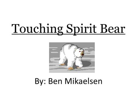Touching Spirit Bear By: Ben Mikaelsen. Also called Kermode Bears White fur due to a genetic trait Very rare & most closely related to the black bear.