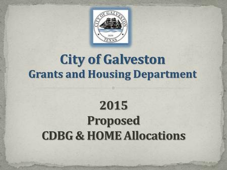 City of Galveston Grants and Housing Department. Objective The development of viable urban communities by providing decent housing and a suitable living.