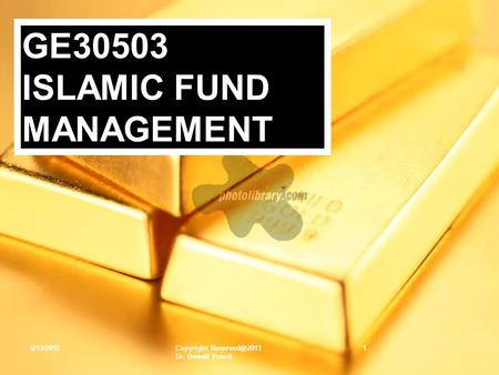 6/13/2016Copyright Dr. Remali Yusoff 1 GE30503 ISLAMIC FUND MANAGEMENT.