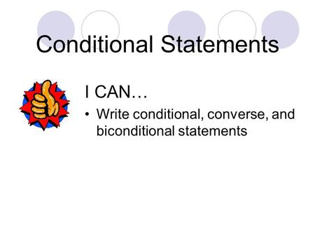Conditional Statements I CAN… Write conditional, converse, and biconditional statements.
