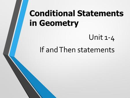 Unit 1-4 If and Then statements Conditional Statements in Geometry.
