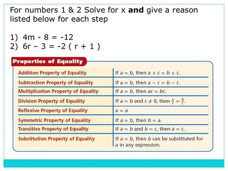 For numbers 1 & 2 Solve for x and give a reason listed below for each step 1)4m - 8 = -12 2)6r – 3 = -2 ( r + 1 )