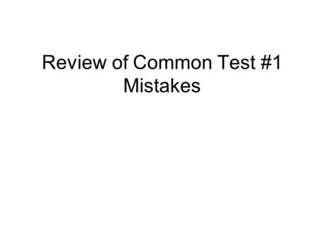 Review of Common Test #1 Mistakes. Plurality versus Majority Plurality winner = candidate with more first place votes than any other Majority winner =