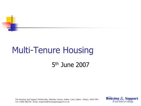 The Housing and Support Partnership, Stanelaw House, Sutton Lane, Sutton, Witney, OX29 5RY. Tel: 01865 882736.