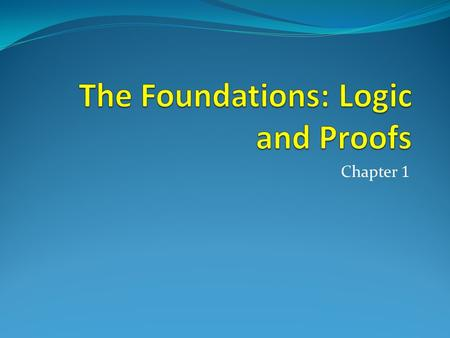 Chapter 1. Chapter Summary  Propositional Logic  The Language of Propositions (1.1)  Logical Equivalences (1.3)  Predicate Logic  The Language of.