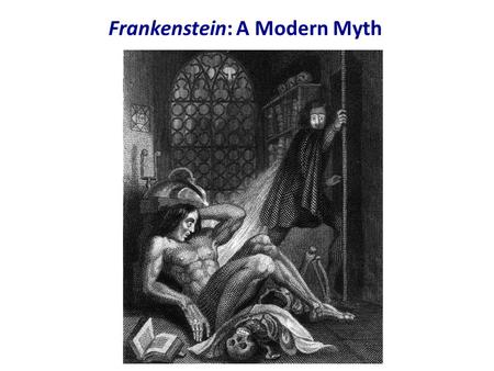 "Frankenstein: A Modern Myth. Myths contribute to and express the systems of thought and values of a culture. In this sense, a ""myth"" can be any story."