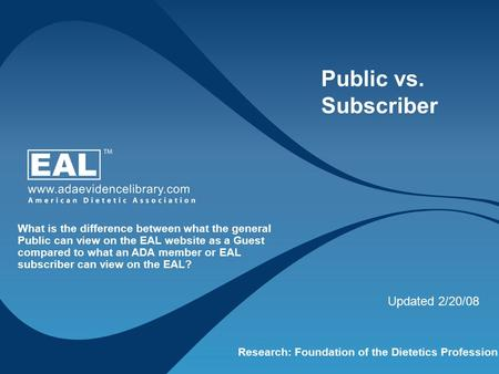 Research: Foundation of the Dietetics Profession Public vs. Subscriber What is the difference between what the general Public can view on the EAL website.
