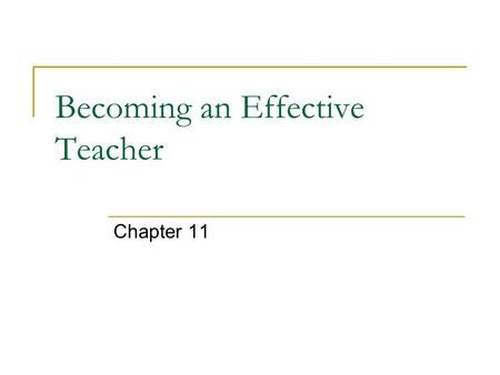 "Becoming an Effective Teacher Chapter 11. Proven Teacher skills ""We went step by step in such a clear way…"" (structure and clarity) ""She made literature."