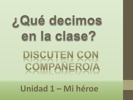 Unidad 1 – Mi héroe Tell your students to listen to the music.