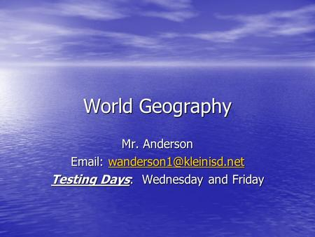 World Geography Mr. Anderson    Testing Days: Wednesday and Friday.