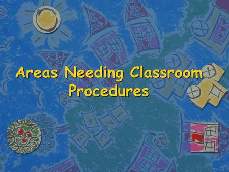 Areas Needing Classroom Procedures. 1. Room Use Procedures n Teacher's desk and belongings n Student desks and storage for belongings n Storage for class.