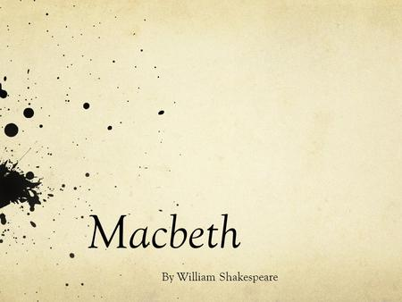Macbeth By William Shakespeare. Theme Themes are the fundamental, or often universal, ideas explored in a literary work.