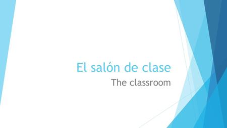 El salón de clase The classroom. El profesor La profesora  The teacher (male/female)