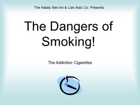 The Dangers of Smoking! The Nataly Ben-Ari & Lian Aisic Co. Presents: The Addiction: Cigarettes.