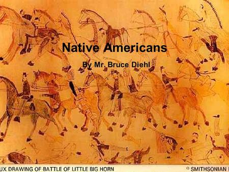 Native Americans By Mr. Bruce Diehl. I. Culture of the Plains Indians A.Life for the Plains Indians 1.Some Native American nations of the Great Plains.