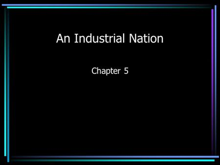 An Industrial Nation Chapter 5. The American West Section 1.