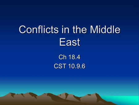 Conflicts in the Middle East Ch 18.4 CST 10.9.6. 1917 Britain issues the Balfour Declaration CAUSES: – Increased immigration of Jews to Palestine –Zionists'