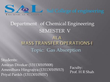Students: Amiran Divekar (131130105008) Ameedhara Hingrajiya (131130105013) Priyal Parikh (131130105037) Sal College of engineering Department of Chemical.