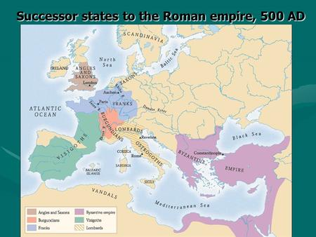 Successor states to the Roman empire, 500 AD Successor states to the Roman empire, 500 AD Page: 444.