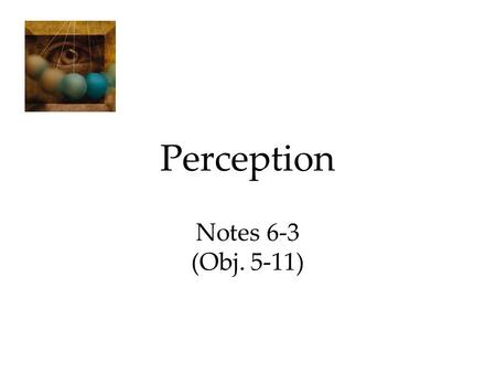 Perception Notes 6-3 (Obj. 5-11). Depth Perception Visual Cliff Depth perception enables us to judge distances. Gibson and Walk (1960) suggested that.